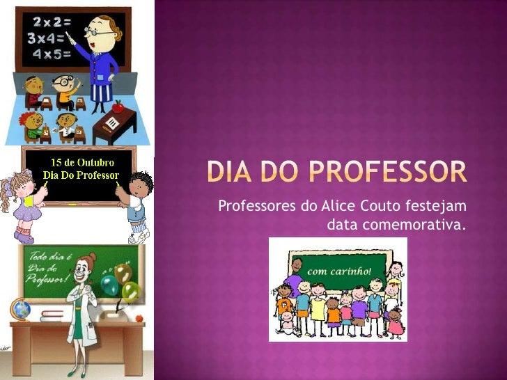 Professores do Alice Couto festejam                data comemorativa.