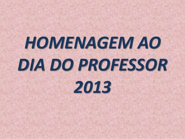 HOMENAGEM AO DIA DO PROFESSOR 2013