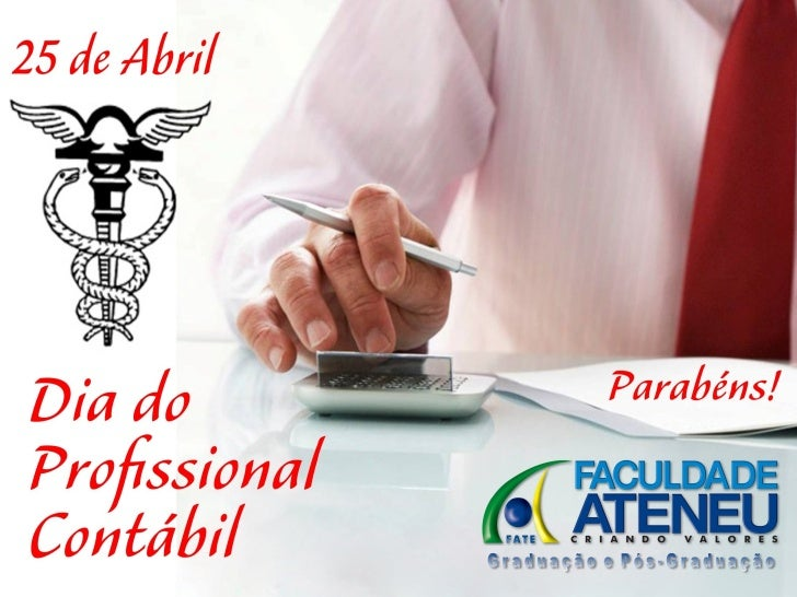DIA DA CONTABILIDADE OU DIA DO          CONTABILISTA?• No dia 25 de abril se comemora o Dia da  Contabilidade e não o Dia ...