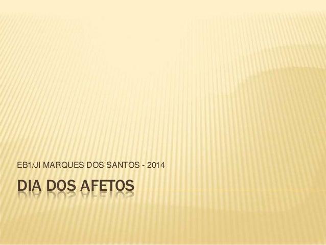 EB1/JI MARQUES DOS SANTOS - 2014  DIA DOS AFETOS