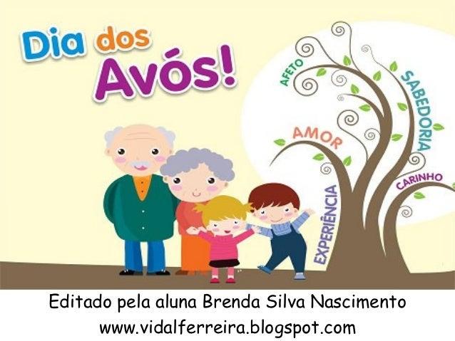 Dia dos avósEditado pela aluna Brenda Silva Nascimento      www.vidalferreira.blogspot.com
