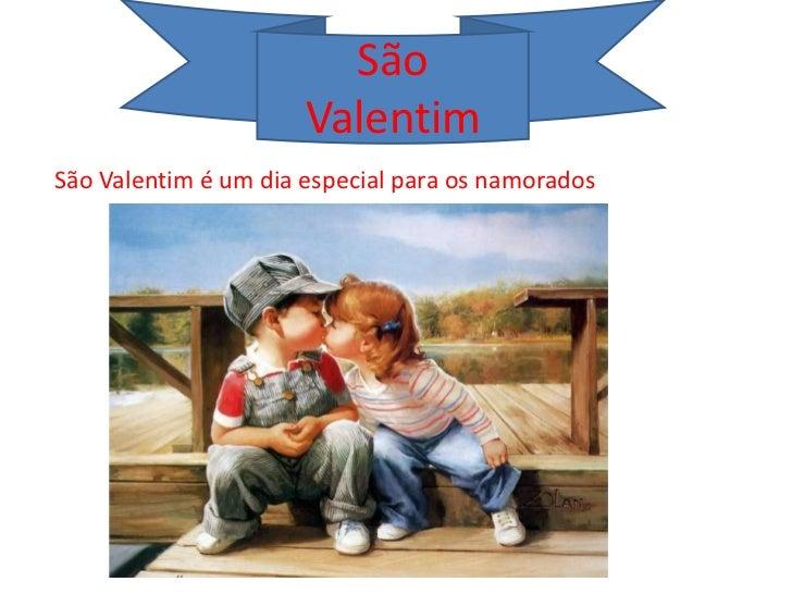 São                      ValentimSão Valentim é um dia especial para os namorados
