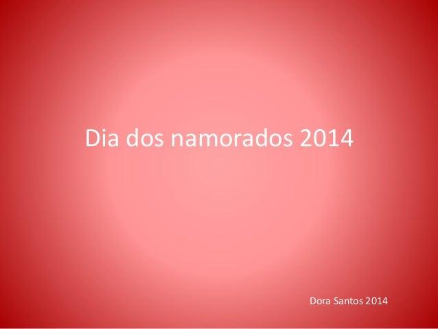 Dia dos namorados 2014 Dora Santos 2014