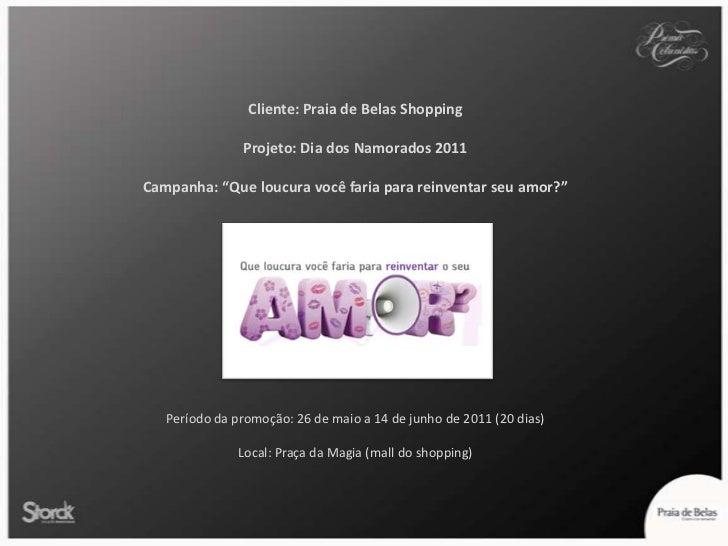 """Cliente: Praia de Belas Shopping<br />Projeto: Dia dos Namorados 2011<br />Campanha: """"Que loucura você faria para reinvent..."""