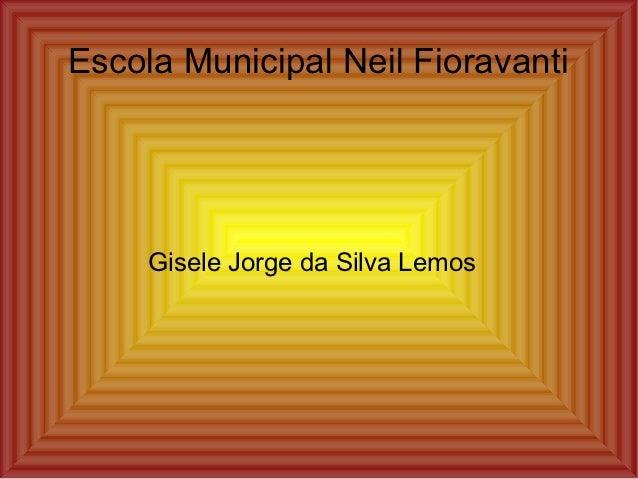 Escola Municipal Neil Fioravanti     Gisele Jorge da Silva Lemos