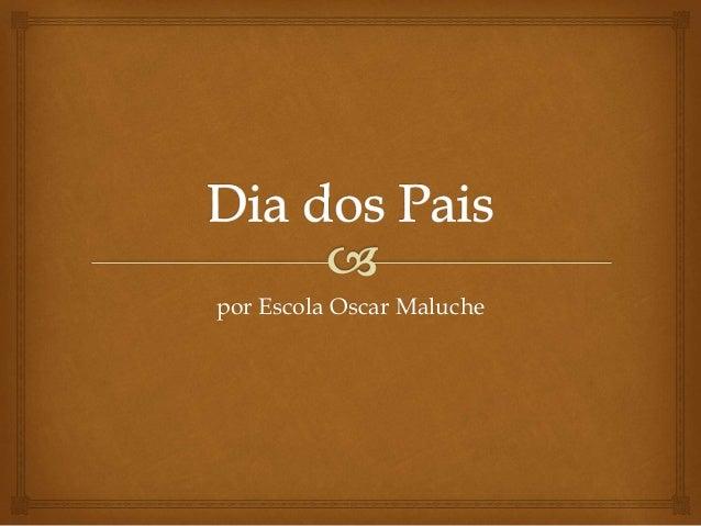por Escola Oscar Maluche