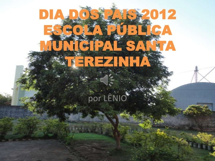 DIA DOS PAIS 2012ESCOLA PÚBLICAMUNICIPAL SANTA   TEREZINHA      por LÊNIO