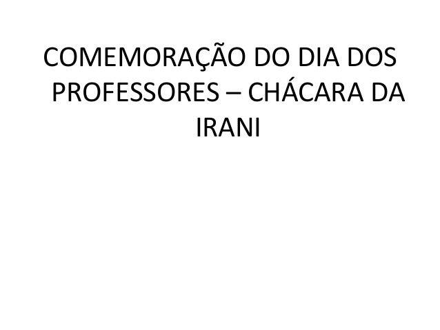 COMEMORAÇÃO DO DIA DOS PROFESSORES – CHÁCARA DA          IRANI