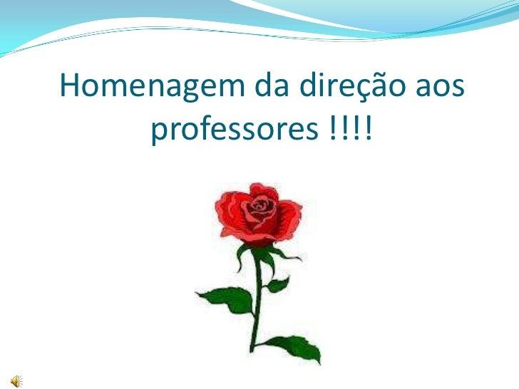 Homenagem da direção aos    professores !!!!