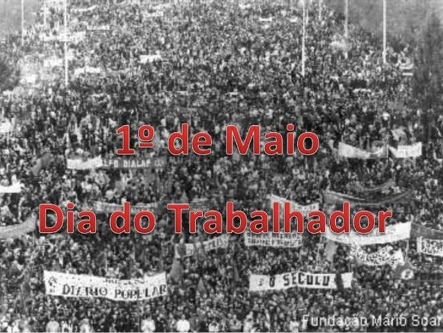  O Dia do Trabalhador ou Dia Internacional dos Trabalhadores é celebrado anualmente no dia 1º de Maio em numerosos países...