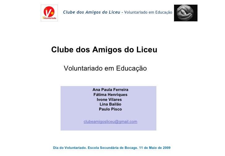 Ana Paula Ferreira Fátima Henriques Ivone Vilares  Lina Bailão Paulo Pisco [email_address] Clube dos Amigos do Liceu  Volu...