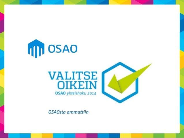 OSAOlla on 12 koulutusyksikköä 6:lla paikkakunnalla  Yhteishaku 2014  31.10.2013  2