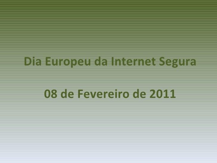 Dia Europeu da Internet Segura 08 de Fevereiro de 2011