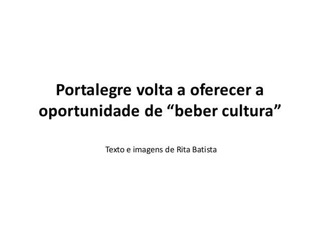 "Portalegre volta a oferecer a  oportunidade de ""beber cultura""  Texto e imagens de Rita Batista"