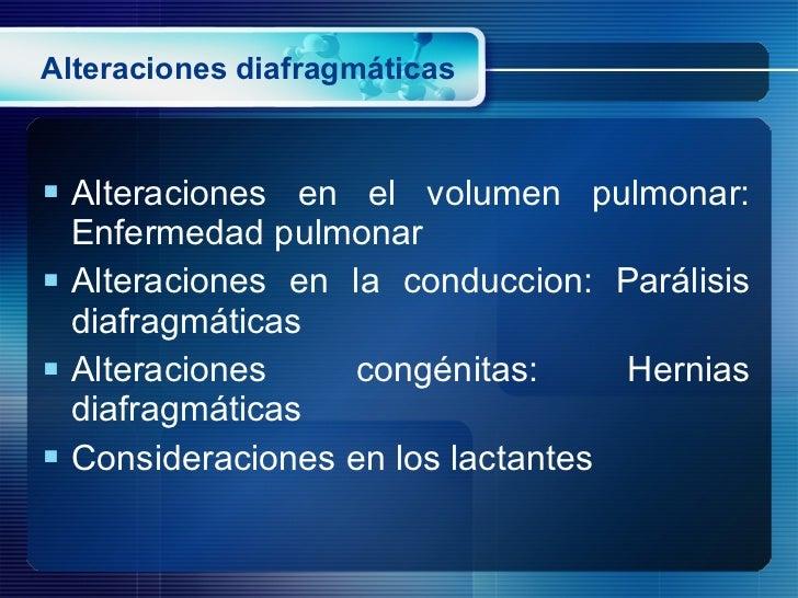 Alteraciones diafragmáticas <ul><li>Alteraciones en el volumen pulmonar: Enfermedad pulmonar </li></ul><ul><li>Alteracione...