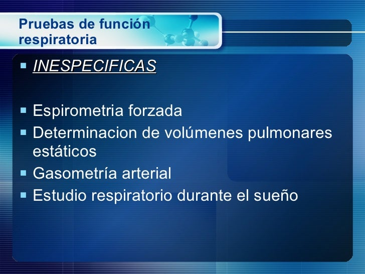 Pruebas de función respiratoria <ul><li>INESPECIFICAS </li></ul><ul><li>Espirometria forzada </li></ul><ul><li>Determinaci...
