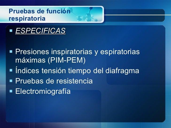 Pruebas de función respiratoria <ul><li>ESPECIFICAS </li></ul><ul><li>Presiones inspiratorias y espiratorias máximas (PIM-...