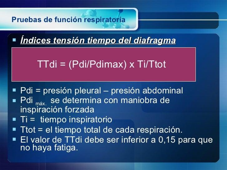 Pruebas de función respiratoria <ul><li>Índices tensión tiempo del diafragma </li></ul><ul><li>Pdi = presión pleural – pre...