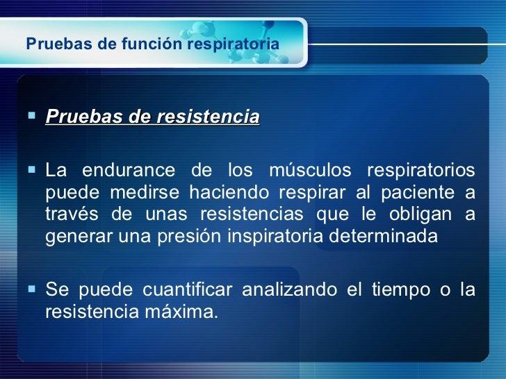 Pruebas de función respiratoria <ul><li>Pruebas de resistencia </li></ul><ul><li>La endurance de los músculos respiratorio...