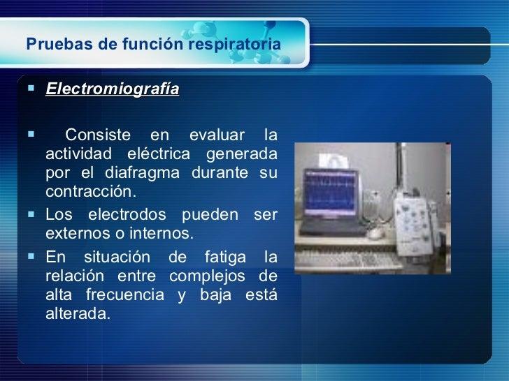 Pruebas de función respiratoria <ul><li>Electromiografía </li></ul><ul><li>Consiste en evaluar la actividad eléctrica gene...