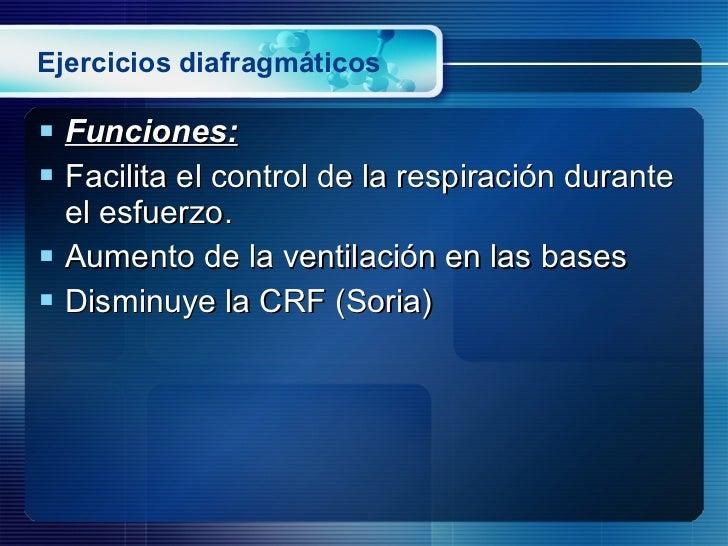Ejercicios diafragmáticos <ul><li>Funciones:   </li></ul><ul><li>Facilita el control de la respiración durante el esfuerzo...