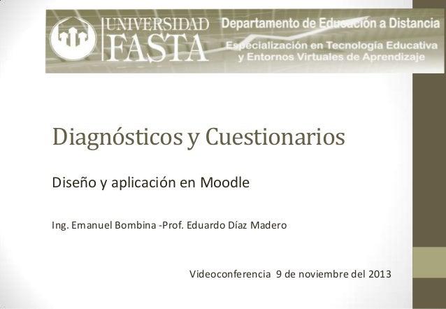 Diagnósticos y Cuestionarios Diseño y aplicación en Moodle Ing. Emanuel Bombina -Prof. Eduardo Díaz Madero  Videoconferenc...