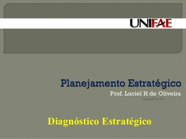 Prof. Luciel H de Oliveira  luciel@fae.br  Diagnóstico Estratégico