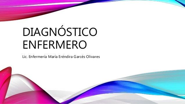 DIAGNÓSTICO ENFERMERO Lic. Enfermería María Eréndira Garcés Olivares