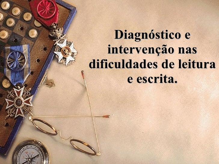 Diagnóstico e intervenção nas dificuldades de leitura e escrita.