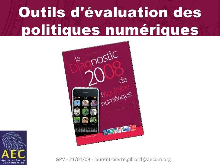 GPV - 21/01/09 - laurent-pierre.gilliard@aecom.org Outils d'évaluation des politiques numériques