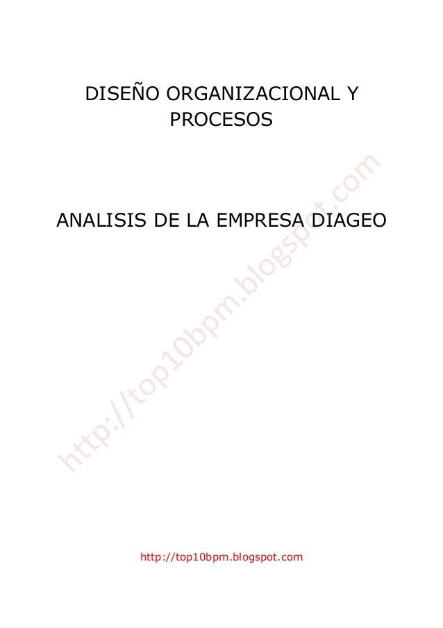 DISEÑO ORGANIZACIONAL Y PROCESOS ANALISIS DE LA EMPRESA DIAGEO http://top10bpm.blogspot.com