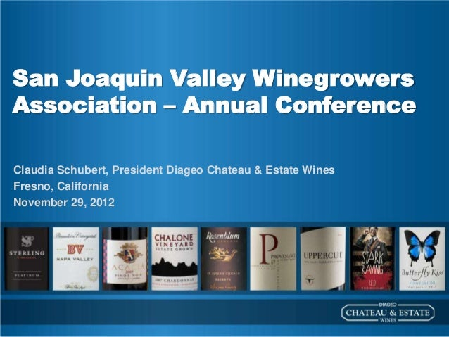 San Joaquin Valley WinegrowersAssociation – Annual ConferenceClaudia Schubert, President Diageo Chateau & Estate WinesFres...