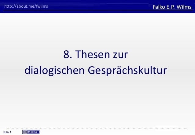 FHVORARLBERGUniversity of Applied SciencesFalko E. P. WilmsFolie 1http://about.me/fwilms8. Thesen zurdialogischen Gespräch...