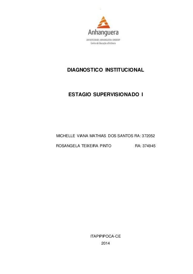DIAGNOSTICO INSTITUCIONAL  ESTAGIO SUPERVISIONADO I  MICHELLE VIANA MATHIAS DOS SANTOS RA: 372052  ROSANGELA TEIXEIRA PINT...