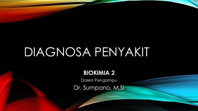 DIAGNOSA PENYAKIT BIOKIMIA 2 Dosen Pengampu Dr. Sumpono, M.Si