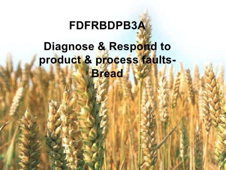 Diagnose &  FDFRBDPB3A Diagnose & Respond to product & process faults- Bread