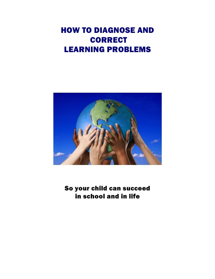 HOW TO DIAGNOSE AND       CORRECT  LEARNING PROBLEMS     So your child can succeed    in school and in life