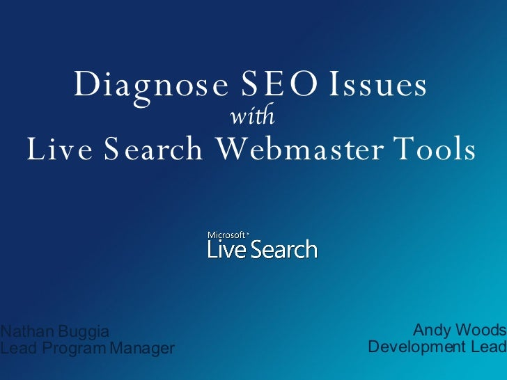 Diagnose SEO Issues with Live Search Webmaster Tools Nathan Buggia Lead Program Manager Andy Woods Development Lead