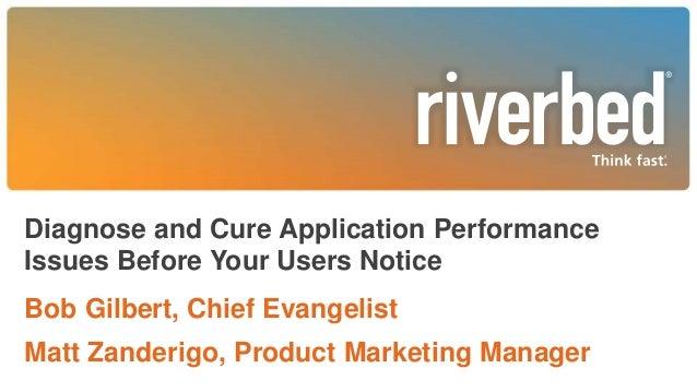 Diagnose and Cure Application Performance Issues Before Your Users Notice Bob Gilbert, Chief Evangelist Matt Zanderigo, Pr...
