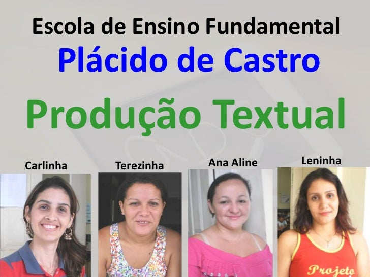 Escola de Ensino Fundamental     Plácido de CastroProdução TextualCarlinha   Terezinha   Ana Aline   Leninha