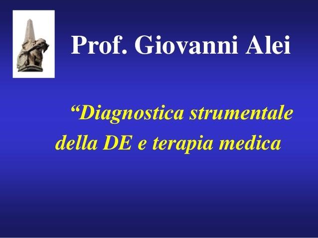 """Prof. Giovanni Alei """"Diagnostica strumentale della DE e terapia medica"""