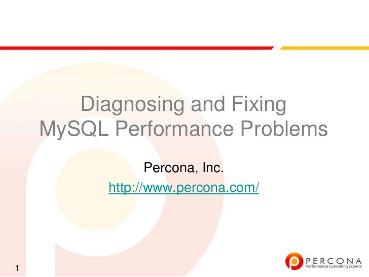 Diagnosing and Fixing    MySQL Performance Problems                 Percona, Inc.          http://www.percona.com/1