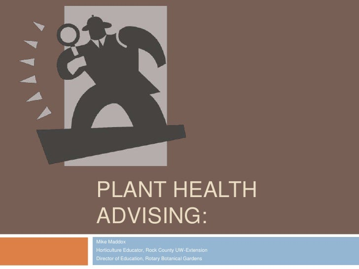 Plant Health Advising:<br />Mike Maddox<br />Horticulture Educator, Rock County UW-Extension<br />Director of Education, R...