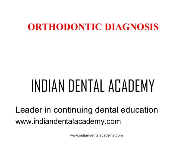 ORTHODONTIC DIAGNOSIS  INDIAN DENTAL ACADEMY Leader in continuing dental education www.indiandentalacademy.com www.indiand...