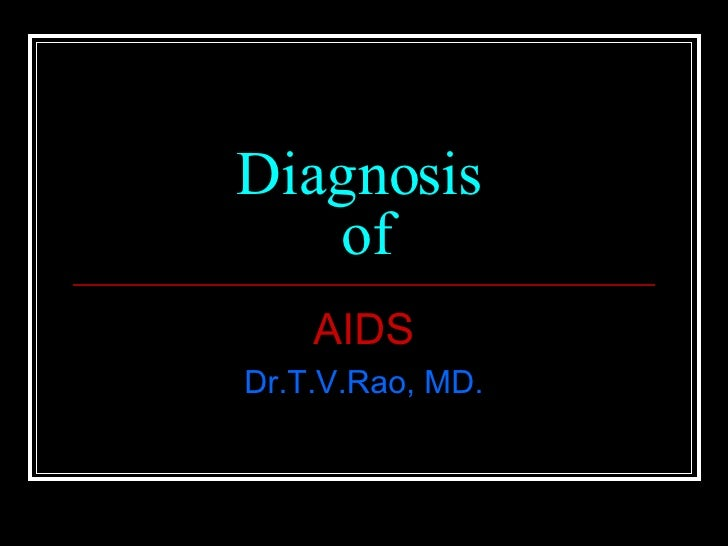 Diagnosis  of AIDS Dr.T.V.Rao, MD.
