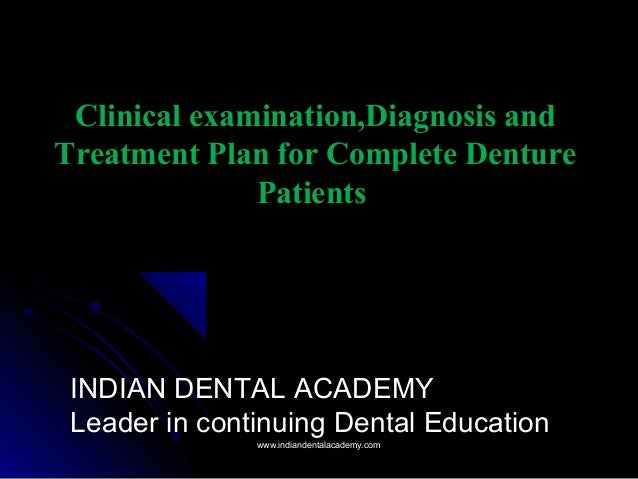 Clinical examination,Diagnosis and Treatment Plan for Complete Denture Patients INDIAN DENTAL ACADEMY Leader in continuing...