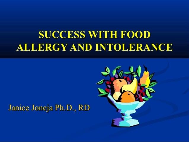SUCCESS WITH FOODSUCCESS WITH FOOD ALLERGY AND INTOLERANCEALLERGY AND INTOLERANCE Janice Joneja Ph.D., RDJanice Joneja Ph....