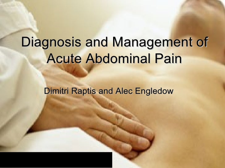 Diagnosis and Management of Acute Abdominal Pain Dimitri Raptis and Alec Engledow