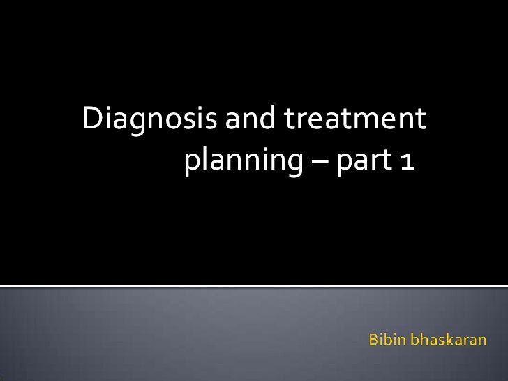Diagnosis and treatment  planning – part 1<br />Diagnosis and treatment  planning – part 1<br />Bibin bhaskara...