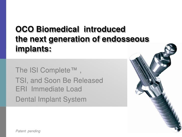 July 23, 2009<br />The ISI Complete™ , <br />TSI, and Soon Be Released ERI  Immediate Load <br />Dental Implant System<br ...